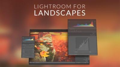 Lightroom Classic For Landscapes